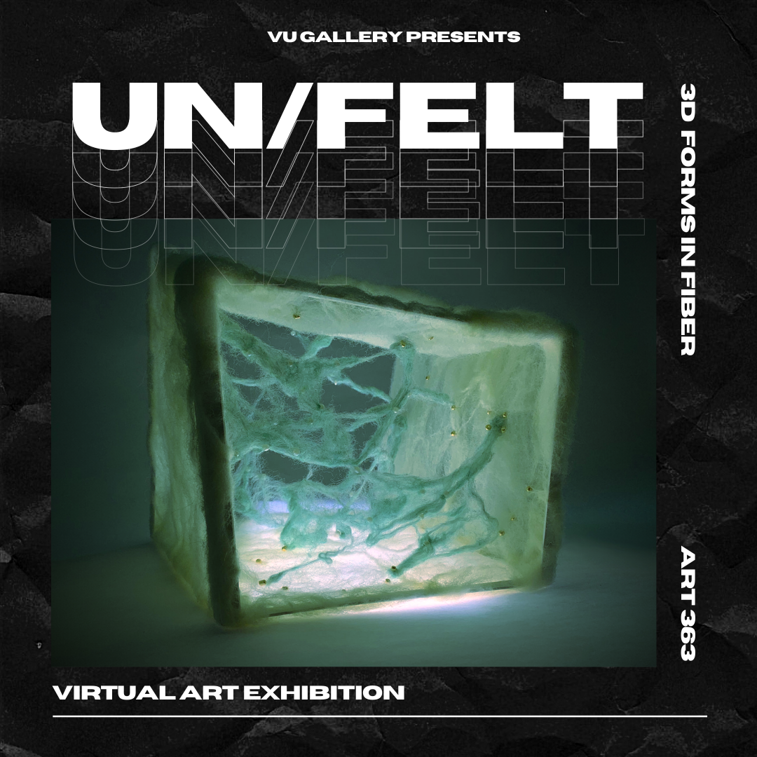 An eerily lit box made of fibers, with webbing throughout the inside. Text around the image reads: VU Gallery presents Un/Felt. 3D forms in fiber. Art 363. Virtual art exhibition.